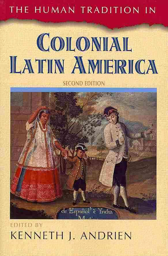 The Human Tradition in Colonial Latin America By Andrien, Kenneth J. (EDT)